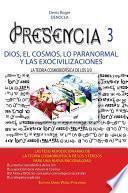 Descargar el libro libro Presencia 3 - Dios, El Cosmos, Lo Paranormal Y Las Exocivilizaciones