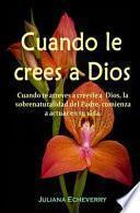 Descargar el libro libro Cuando Le Crees A Dios