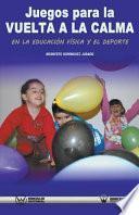 libro Juegos Para La Vuelta A La Calma En La Educacion Fisica Y El Deporte