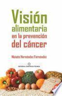 Descargar el libro libro Visión Alimentaria En La Prevención Del Cáncer