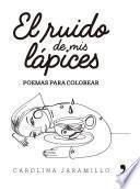 Descargar el libro libro El Ruido De Mis Lápices. Poemas Para Colorear