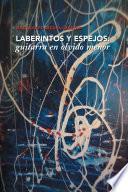 Descargar el libro libro Laberintos Y Espejos: Guitarra En Olvido Menor