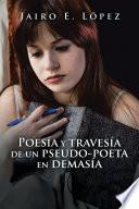 Descargar el libro libro Poesa Y Travesa De Un Pseudo Poeta En Demasa