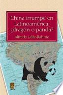 libro China Irrumpe En Latinoamérica: ¿dragón O Panda?