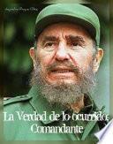 libro La Verdad De Lo Ocurrido: Comandante.