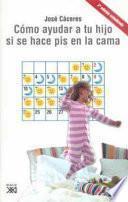 Descargar el libro libro Cómo Ayudar A Tu Hijo Si Se Hace Pis En La Cama