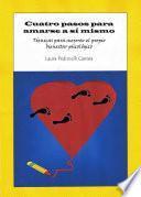 Descargar el libro libro Cuatro Pasos Para Amarse A Sí Mismo. Técnicas Para Mejorar El Propio Bienestar Psicológico