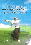 Descargar el libro libro No Empujes El Río (don T Push The River It Flows By Itself)