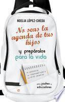 Descargar el libro libro No Seas La Agenda De Tus Hijos