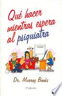 Descargar el libro libro Que Hacer Mientras Espera Al Psiquiatra/what To Do Will You Wait For The Psychiatrist