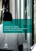 Descargar el libro libro Siempre Hay Tiempo. Atención Al Adulto Mayor Privado De La Libertad En Colombia