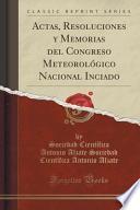 Descargar el libro libro Actas, Resoluciones Y Memorias Del Congreso Meteorológico Nacional Inciado (classic Reprint)