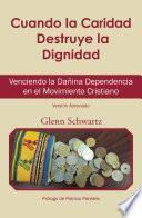 Descargar el libro libro Cuando La Caridad Destruye La Dignidad