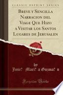 Descargar el libro libro Breve Y Sencilla Narracion Del Viage Que Hizo A Visitar Los Santos Lugares De Jerusalen (classic Reprint)