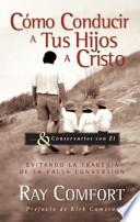 Descargar el libro libro Cmo Conducir A Tus Hijos A Cristo / How To Drive Your Children To Christ
