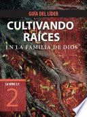 Descargar el libro libro Cultivando Raíces En La Familia De Dios, Guía Del Líder
