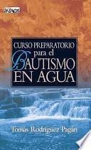 Descargar el libro libro Curso Preparatorio Para El Bautismo En Agua