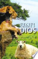 Descargar el libro libro Decidi Creerle A Dios