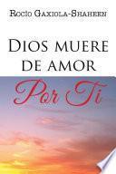 Descargar el libro libro Dios Muere De Amor Por Ti