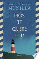 Descargar el libro libro Dios Te Quiere Feliz