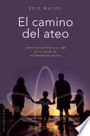 Descargar el libro libro El Camino Del Ateo : Cómo Dar Sentido A Tu Vida Sin La Ayuda De Un Benefactor Divino