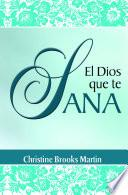 Descargar el libro libro El Dios Que Te Sana