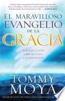 Descargar el libro libro El Maravilloso Evangelio De La Gracia