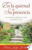 Descargar el libro libro En La Quietud De Su Presencia: Una Invitacion A Fortalecer Su Vida Devocional Con Dios = In The Stillness Of He S Presence