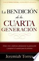 Descargar el libro libro La Bendicion De La Cuarta Generacion / The Blessing Of The Fourth Generation