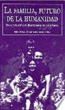 Descargar el libro libro La Familia, Futuro De La Humanidad