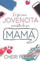 Descargar el libro libro Lo Que Una Jovencita Necesita De Su Mama?=what A Girl Needs From Her Mom: Genial Para La Comprension De Las Nietas Tambien