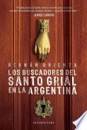 Descargar el libro libro Los Buscadores Del Santo Grial En La Argentina