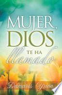 Descargar el libro libro Mujer, Dios Te Ha Llamado / Woman, God Has Called