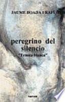 Descargar el libro libro Peregrino Del Silencio