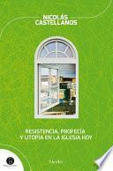 Descargar el libro libro Resistencia, Profecía Y Utopía En La Iglesia Hoy