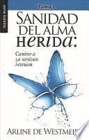 Descargar el libro libro Sanidad Del Alma Herida, Tomo 1: Camino A La Sanidad Interior