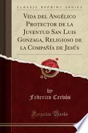 Descargar el libro libro Vida Del Angélico Protector De La Juventud San Luis Gonzaga, Religioso De La Compañía De Jesús (classic Reprint)