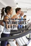 libro 37 Recetas De Jugos Para Enfermedades Cardíacas