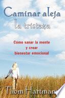 Descargar el libro libro Caminar Aleja La Tristeza
