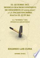 libro El Quiebre Del Modelo Macroeconómico De Desarrollo 2003 2007 Y La Incertidumbre Hacia El Futuro. La  Sombra  Del Péndulo Argentino
